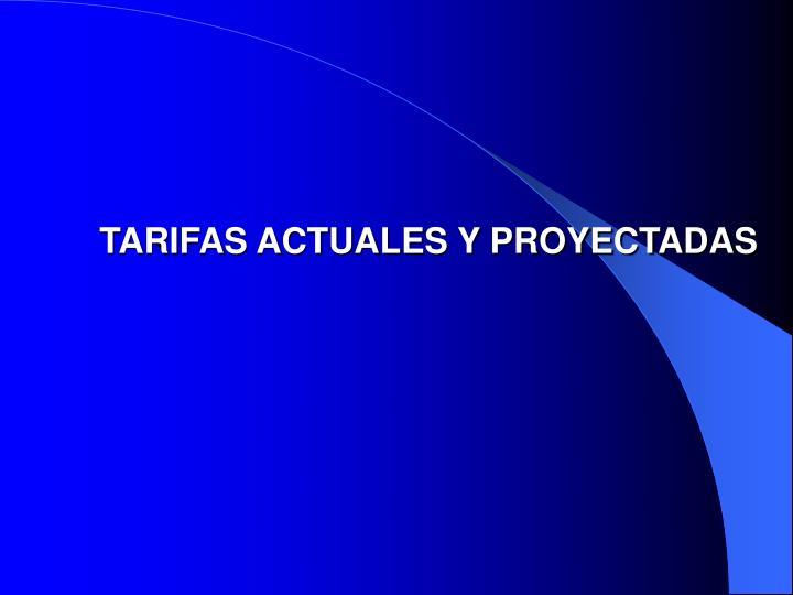 TARIFAS ACTUALES Y PROYECTADAS