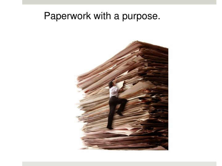Paperwork with a purpose.