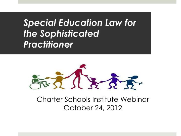 Special education law for the sophisticated practitioner