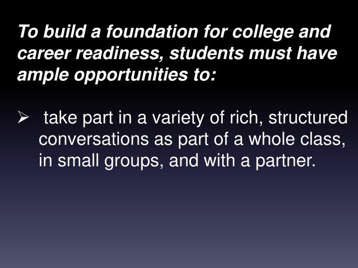 To build a foundation for college and career readiness, students must have ample opportunities