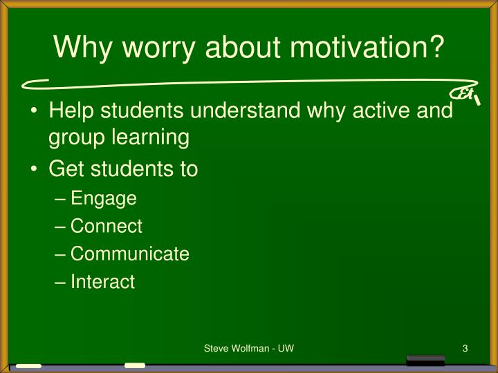Why worry about motivation?