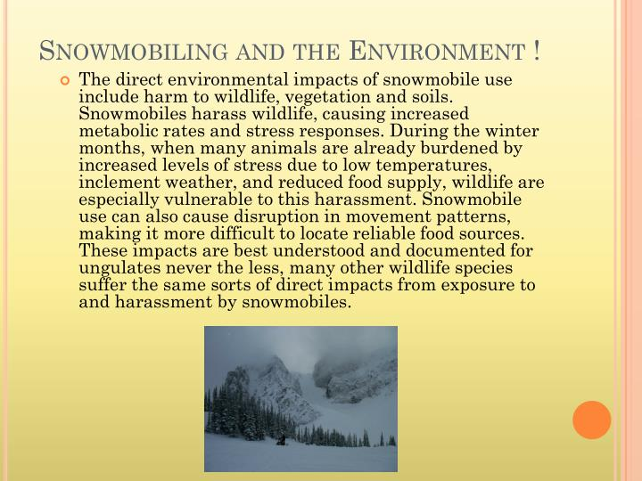 snowmobiles in the environment Facts and myths about snowmobiling and winter trails  the environment, while  snowmobiles give them to get 10 or 20 miles away from their vehicles.