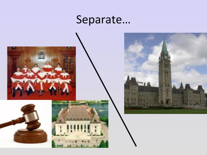 Separate…