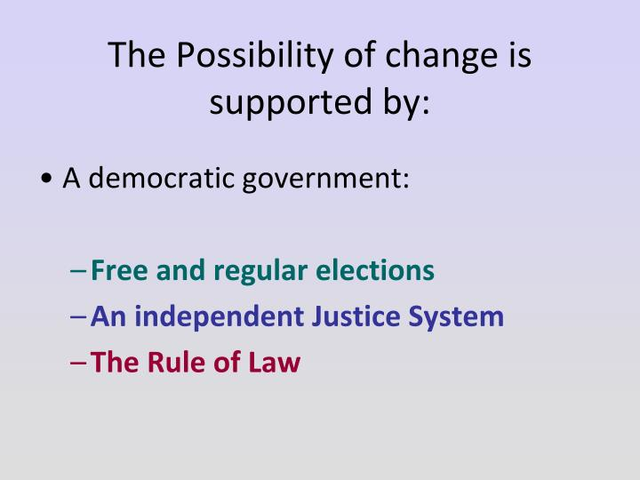 The possibility of change is supported by