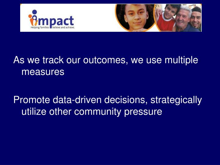 As we track our outcomes, we use multiple measures