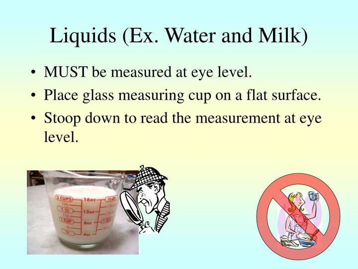 Liquids (Ex. Water and Milk)