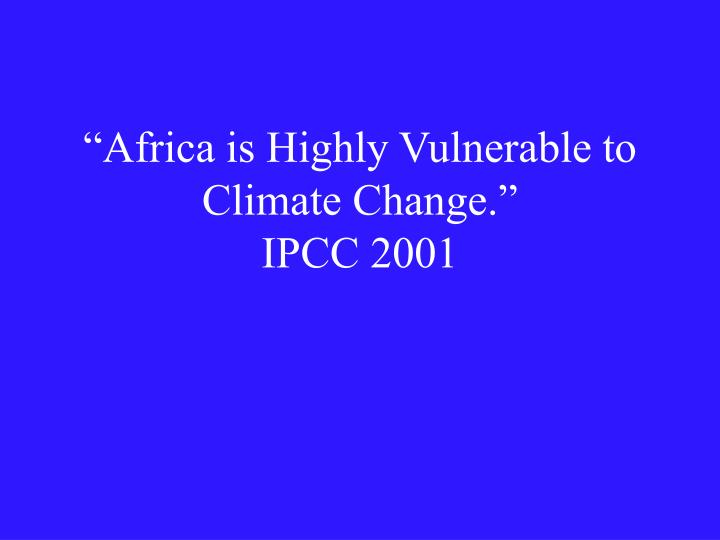 Africa is highly vulnerable to climate change ipcc 2001