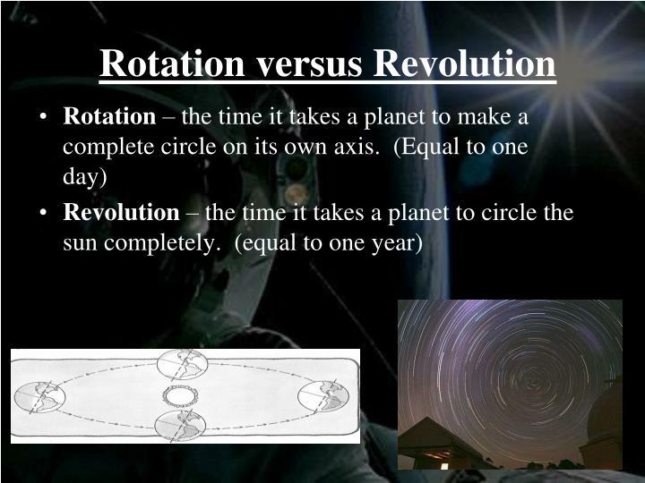 Rotation versus Revolution