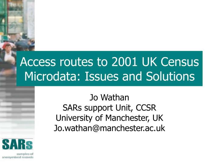 Access routes to 2001 uk census microdata issues and solutions