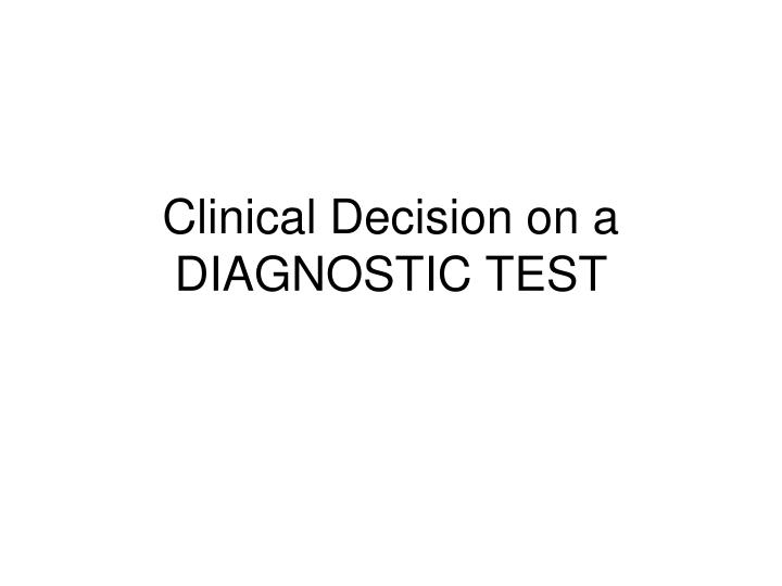 Clinical decision on a diagnostic test