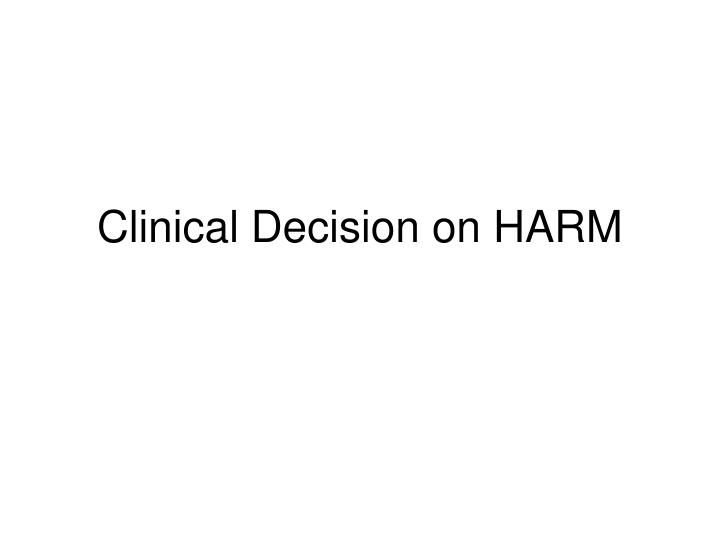 Clinical Decision on HARM