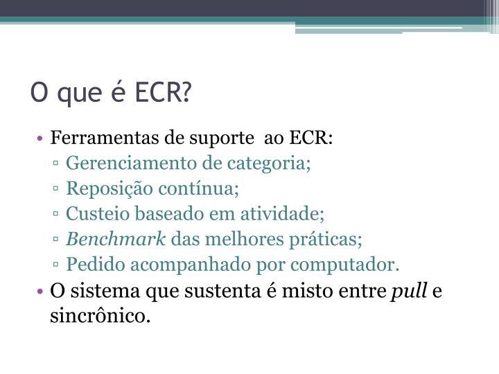 O que é ECR?