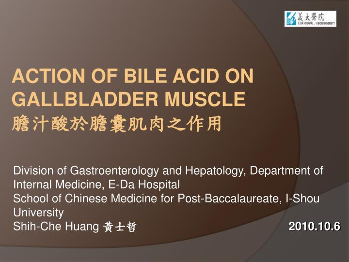 ACTION OF BILE ACID ON GALLBLADDER MUSCLE
