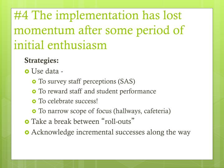 #4 The implementation has lost momentum after some period of initial enthusiasm