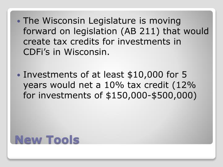 The Wisconsin Legislature is moving forward on legislation (AB 211) that would create tax credits for investments in CDFi's in Wisconsin.
