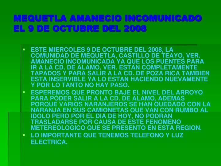 MEQUETLA AMANECIO INCOMUNICADO EL 9 DE OCTUBRE DEL 2008