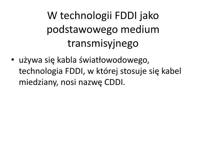 W technologii FDDI jako podstawowego medium transmisyjnego