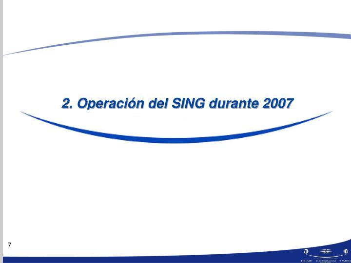 2. Operación del SING durante 2007