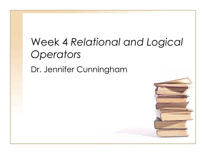 Week 4 relational and logical operators