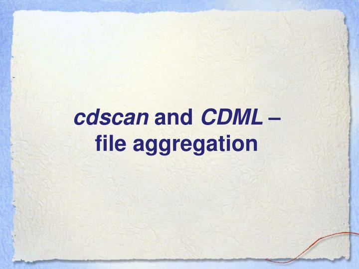Cdscan and cdml file aggregation