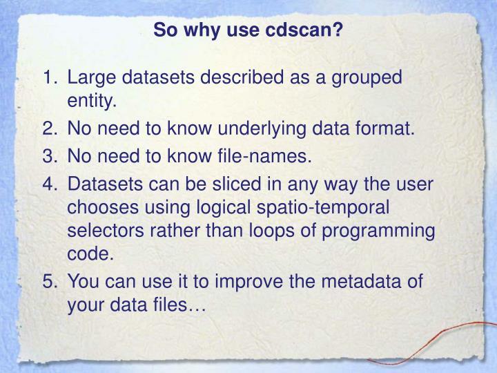 So why use cdscan?