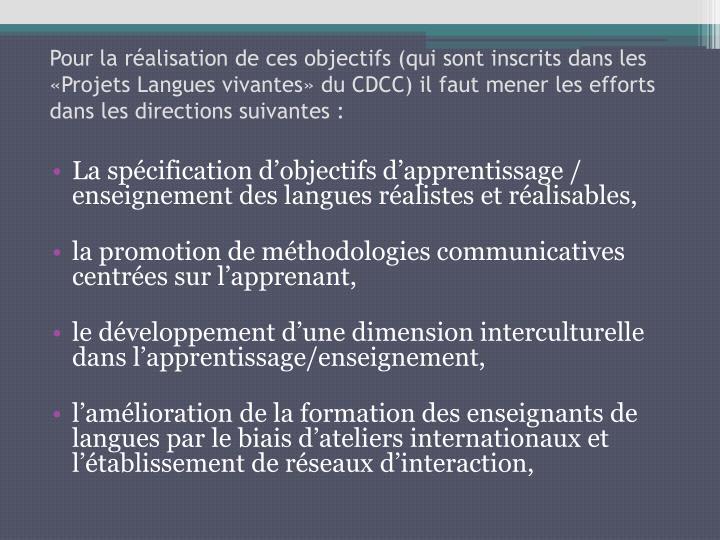 Pour la réalisation de ces objectifs (qui sont inscrits dans les «Projets Langues vivantes» du CDCC) il faut mener les efforts dans les directions suivantes: