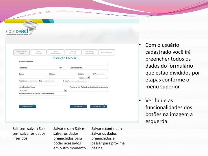 Com o usuário cadastrado você irá preencher todos os dados do formulário que estão divididos por etapas conforme o menu superior.