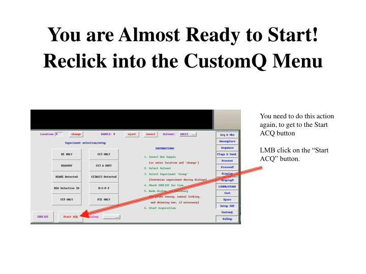 You are Almost Ready to Start!  Reclick into the CustomQ Menu