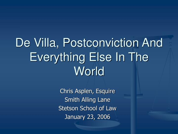 De villa postconviction and everything else in the world