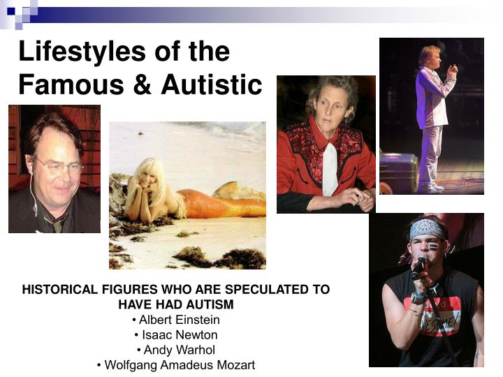 Lifestyles of the Famous & Autistic