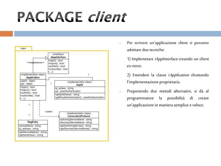 Per scrivere un'applicazione client si possono adottare due tecniche: