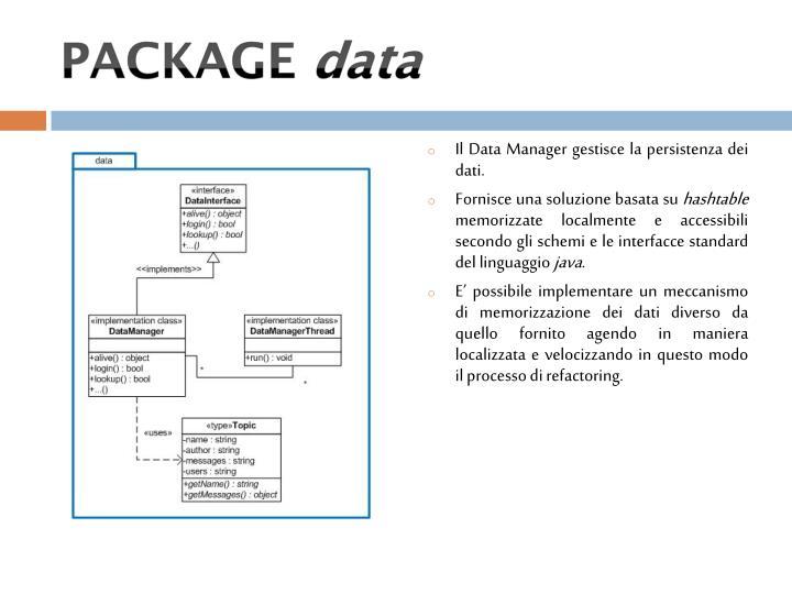 Il Data Manager gestisce la persistenza dei dati.