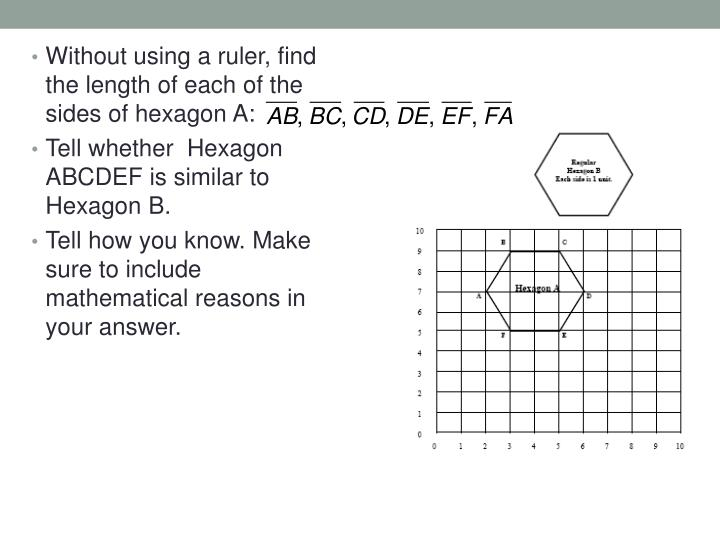 Without using a ruler, find the length of each of the sides of hexagon A: