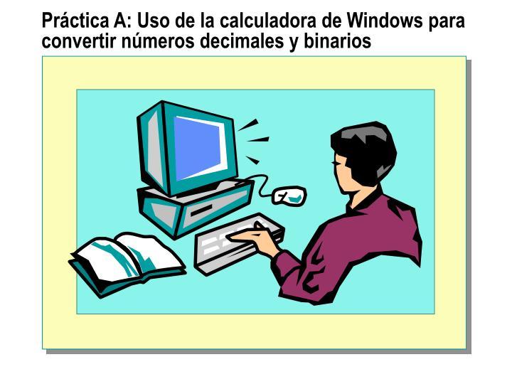 Práctica A: Uso de la calculadora de Windows para convertir números decimales y binarios