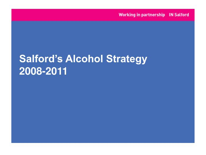Salford s alcohol strategy 2008 2011