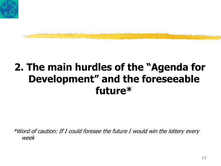 "2. The main hurdles of the ""Agenda for Development"" and the foreseeable future*"