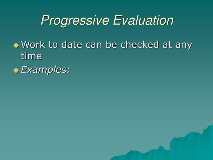 Progressive Evaluation