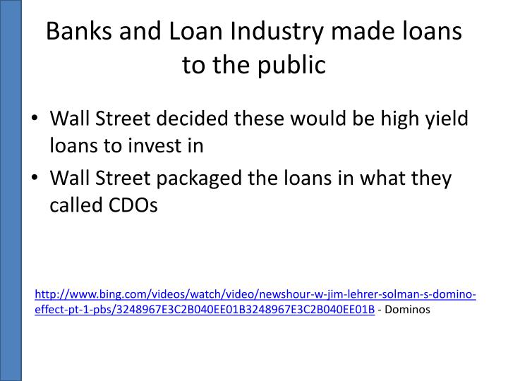 Banks and Loan Industry made loans to the