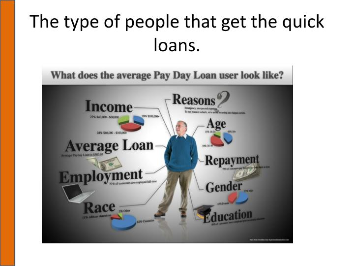 The type of people that get the quick loans.