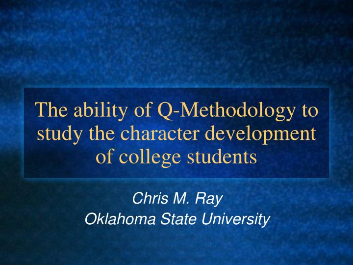 The ability of q methodology to study the character development of college students