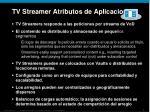 tv streamer atributos de aplicacion