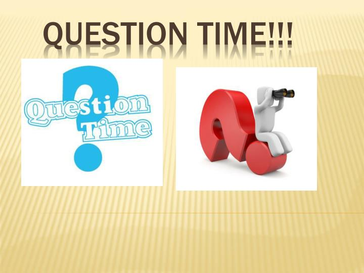 QUESTION TIME!!!