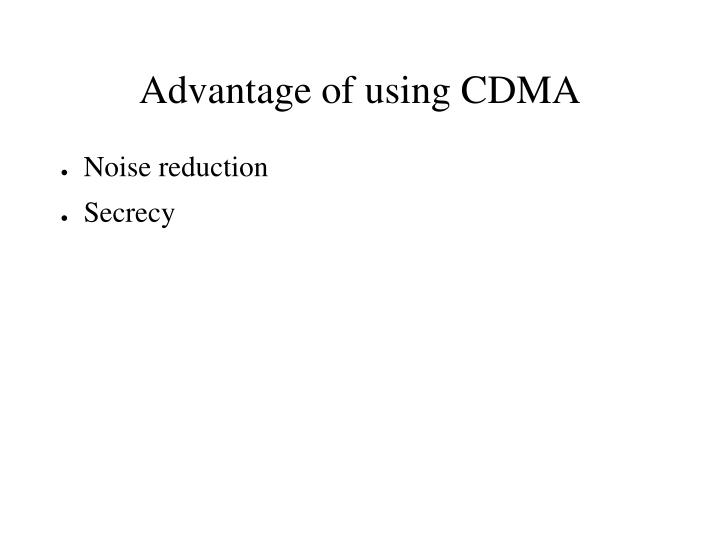 Advantage of using CDMA