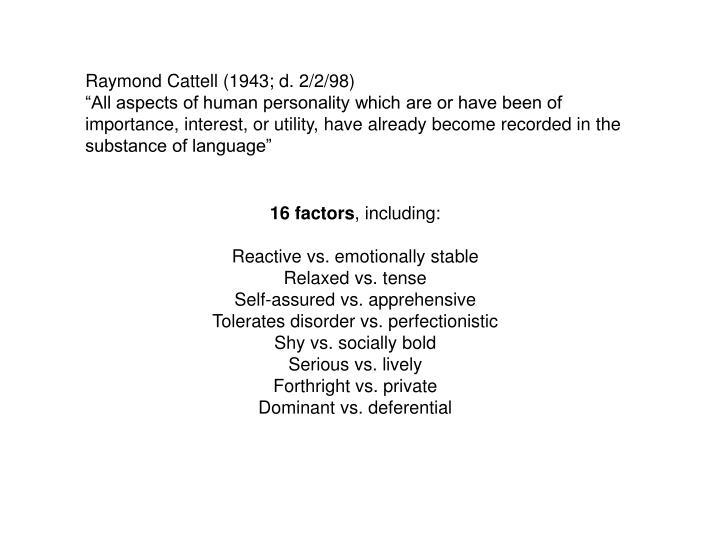 Raymond Cattell (1943; d. 2/2/98)