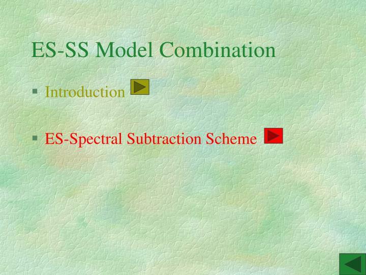 ES-SS Model Combination