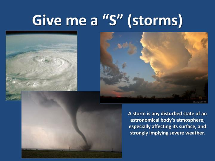 "Give me a ""S"" (storms)"