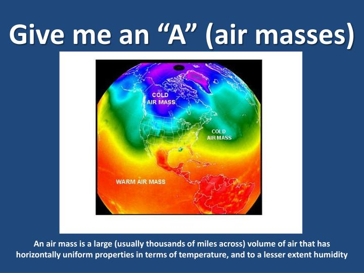 "Give me an ""A"" (air masses)"