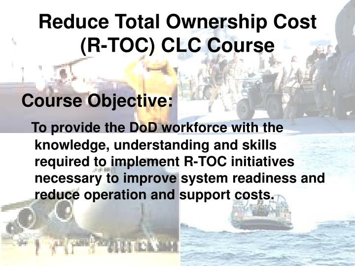 Reduce total ownership cost r toc clc course