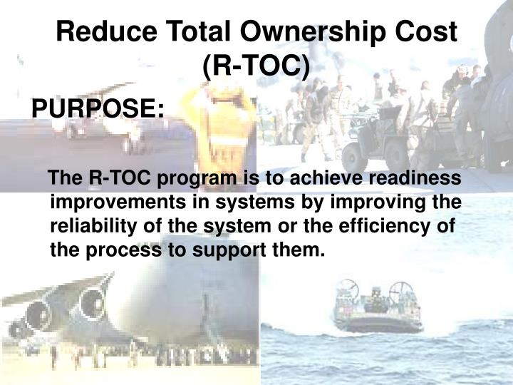 Reduce total ownership cost r toc