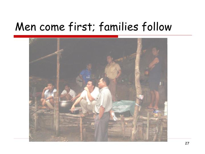 Men come first; families follow